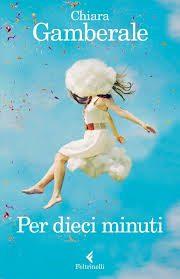 """""""Per dieci minuti""""  di Chiara Gamberale"""