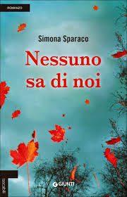"""""""Nessuno sa di noi"""" di Simona Sparaco"""