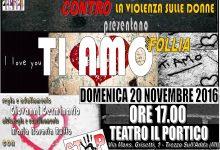"""""""TI AMO ALLA FOLLIA""""   domenica 20/11/2016 – Spettacolo teatrale"""