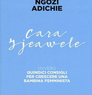 """Cara Ijeawele""  di Chimamanda Ngozi Adichie ovvero 15 consigli per crescere una bambina femminista"
